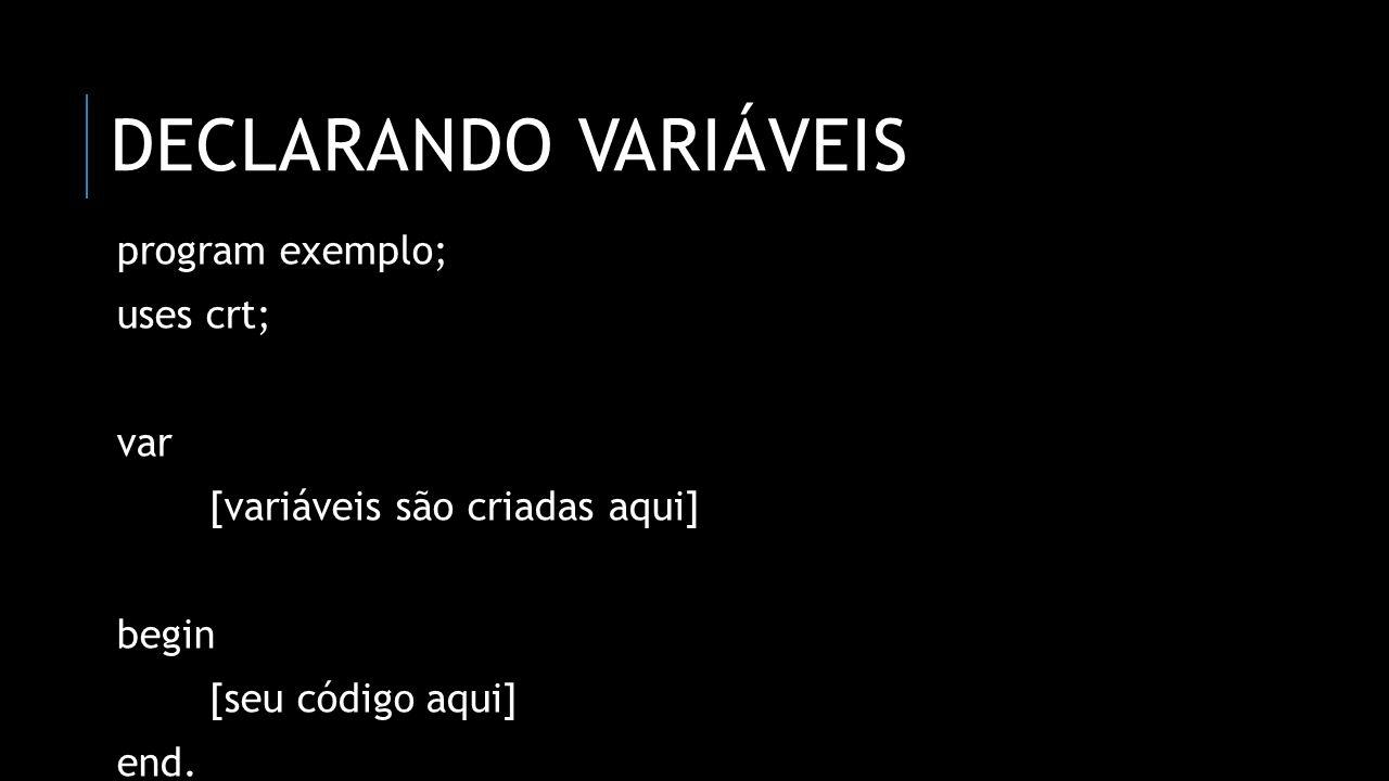 Declarando variáveis program exemplo; uses crt; var