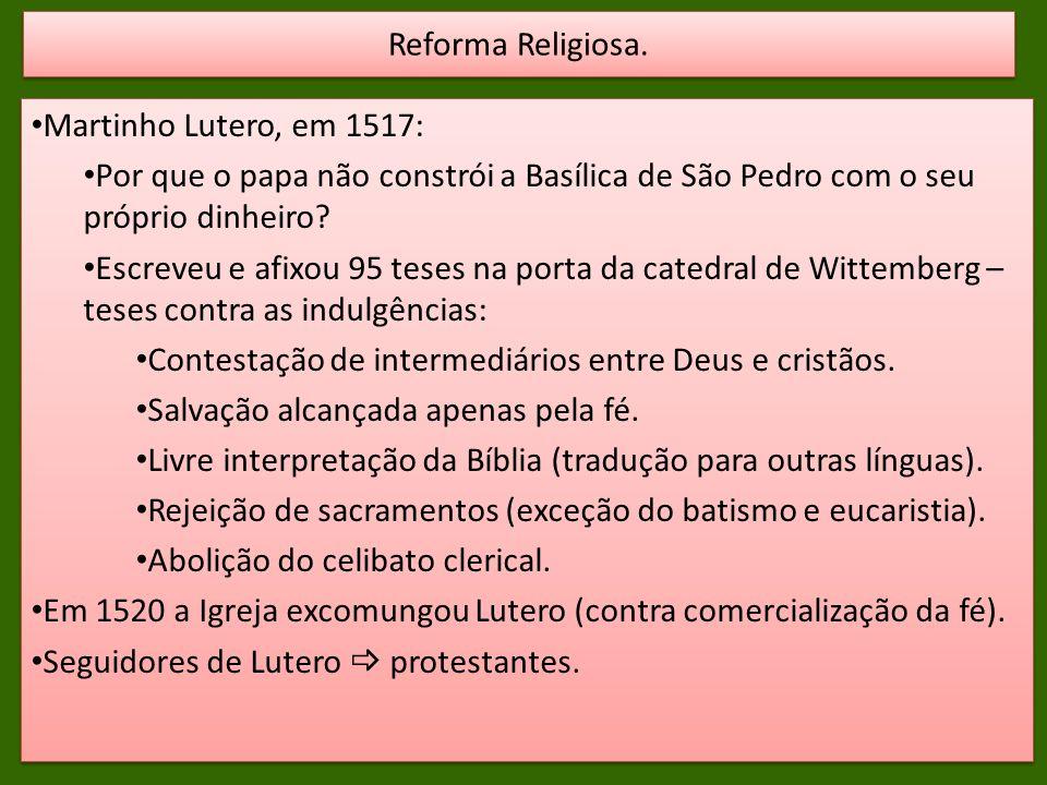 Reforma Religiosa. Martinho Lutero, em 1517: Por que o papa não constrói a Basílica de São Pedro com o seu próprio dinheiro