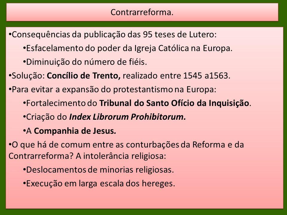 Contrarreforma. Consequências da publicação das 95 teses de Lutero: Esfacelamento do poder da Igreja Católica na Europa.