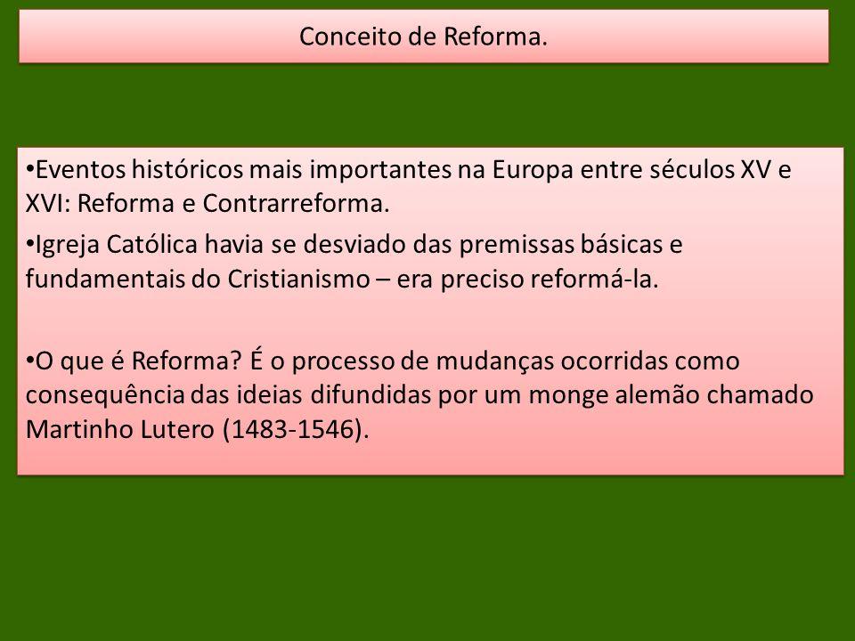 Conceito de Reforma. Eventos históricos mais importantes na Europa entre séculos XV e XVI: Reforma e Contrarreforma.
