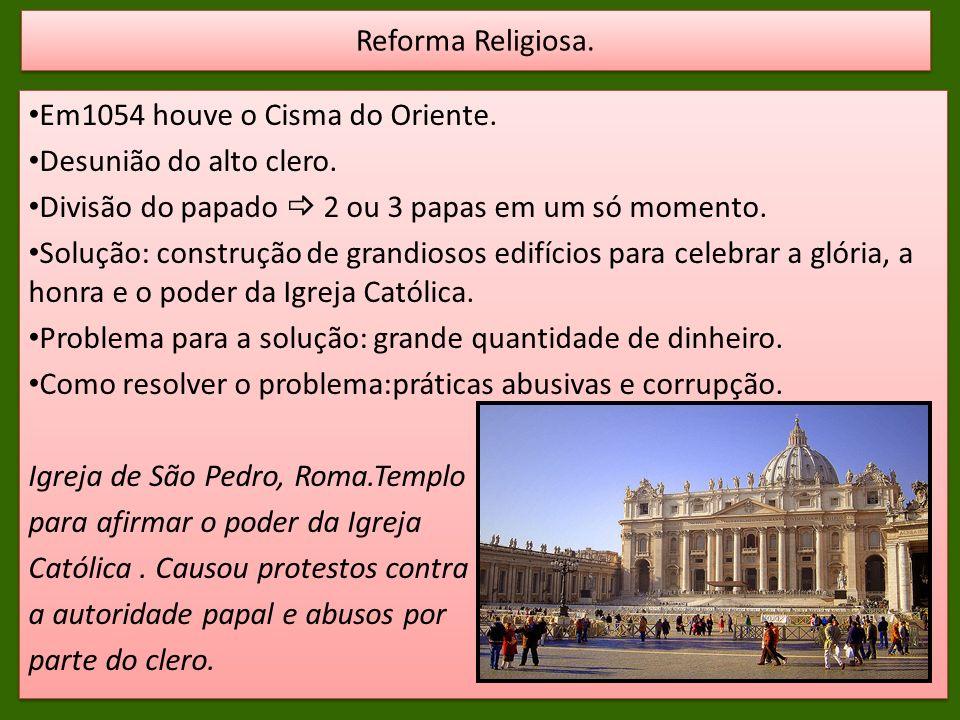 Reforma Religiosa. Em1054 houve o Cisma do Oriente. Desunião do alto clero. Divisão do papado  2 ou 3 papas em um só momento.