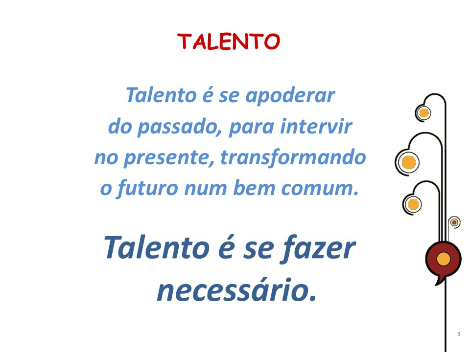 Talento é se fazer necessário.