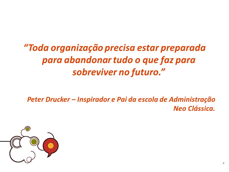 Toda organização precisa estar preparada para abandonar tudo o que faz para sobreviver no futuro.