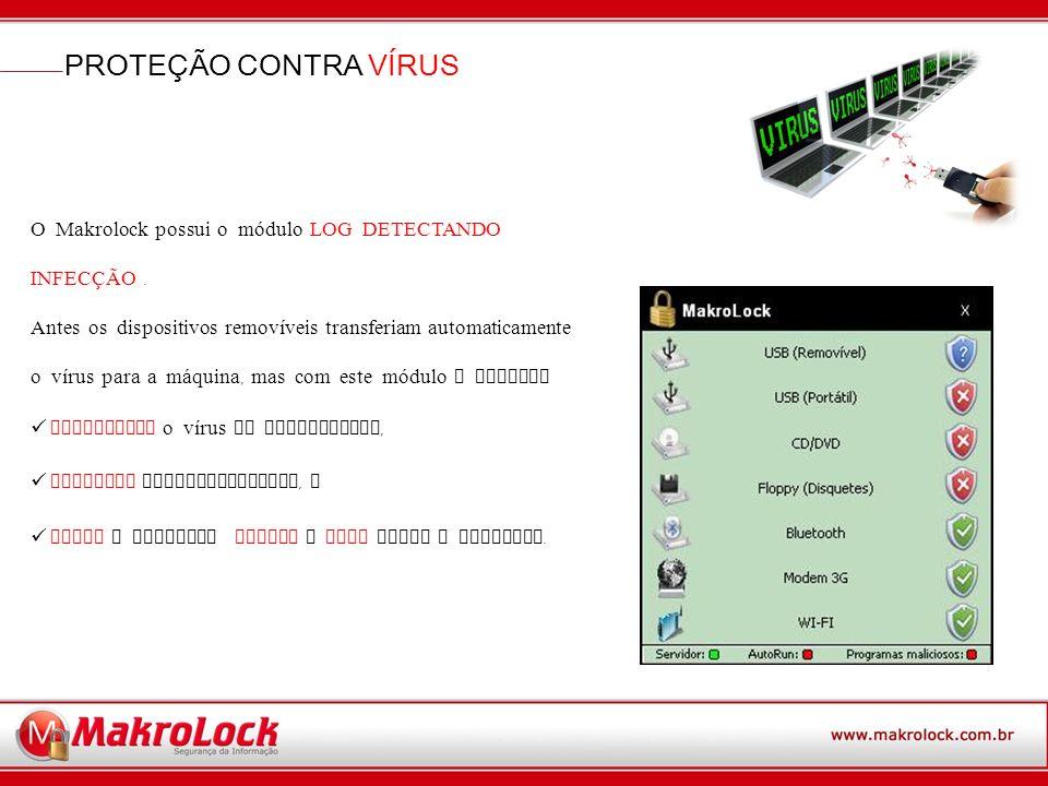 PROTEÇÃO CONTRA VÍRUS O Makrolock possui o módulo LOG DETECTANDO INFECÇÃO .