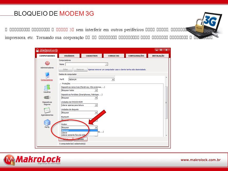 BLOQUEIO DE MODEM 3G O Makrolock bloqueia o MODEM 3G sem interferir em outros periféricos como mouse, teclado,