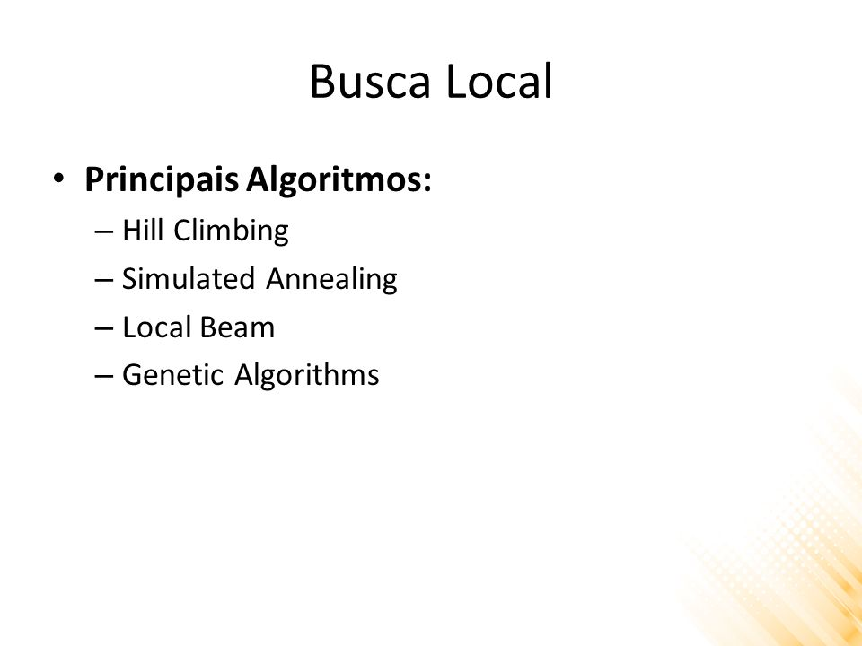Busca Local Principais Algoritmos: Hill Climbing Simulated Annealing