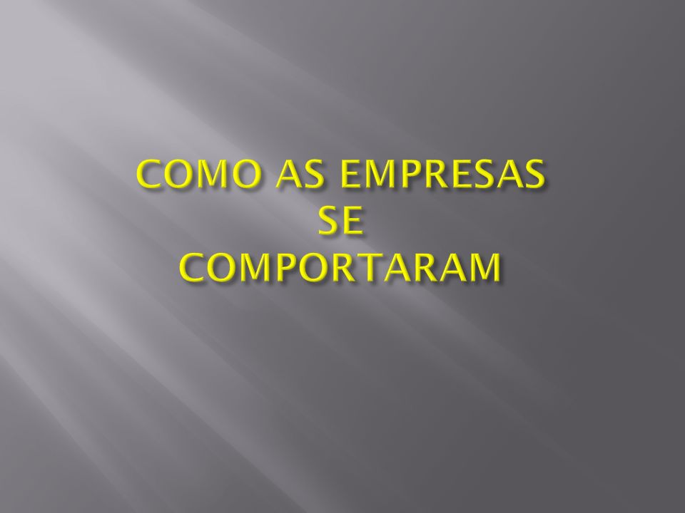 COMO AS EMPRESAS SE COMPORTARAM