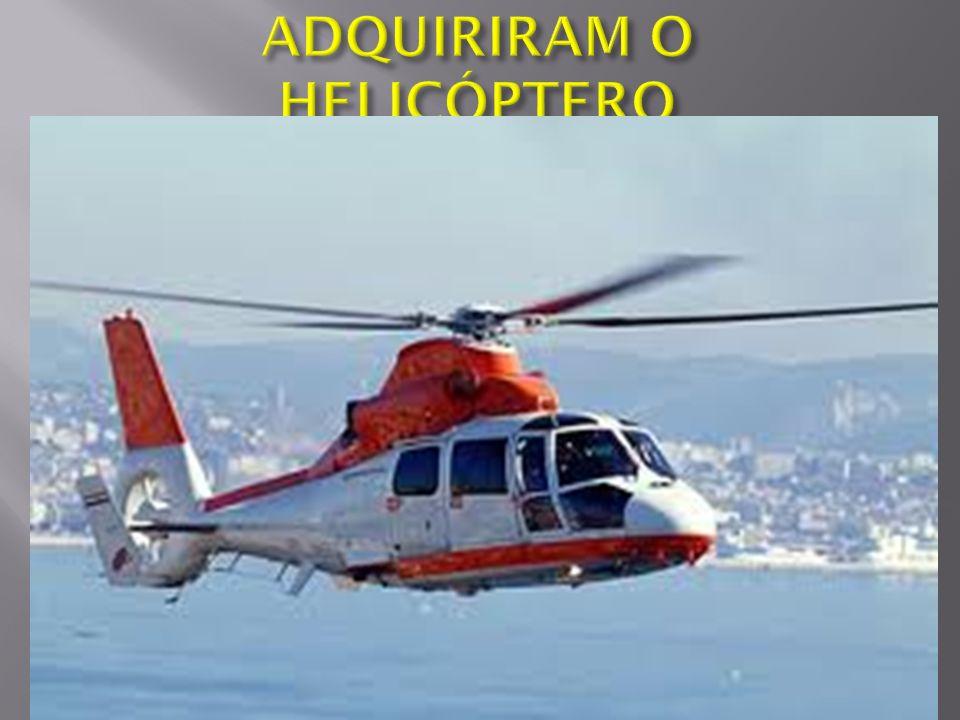 ADQUIRIRAM O HELICÓPTERO