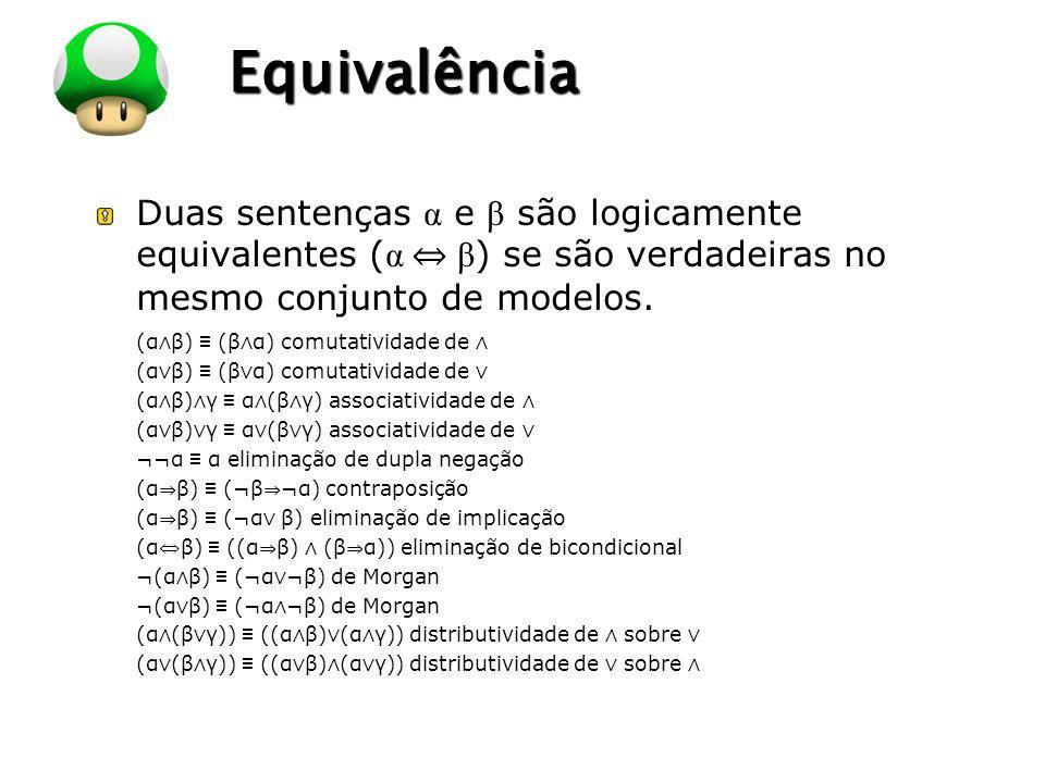Equivalência Duas sentenças α e β são logicamente equivalentes (α ⇔ β) se são verdadeiras no mesmo conjunto de modelos.