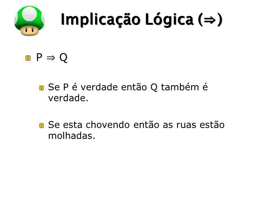 Implicação Lógica (⇒) P ⇒ Q Se P é verdade então Q também é verdade.