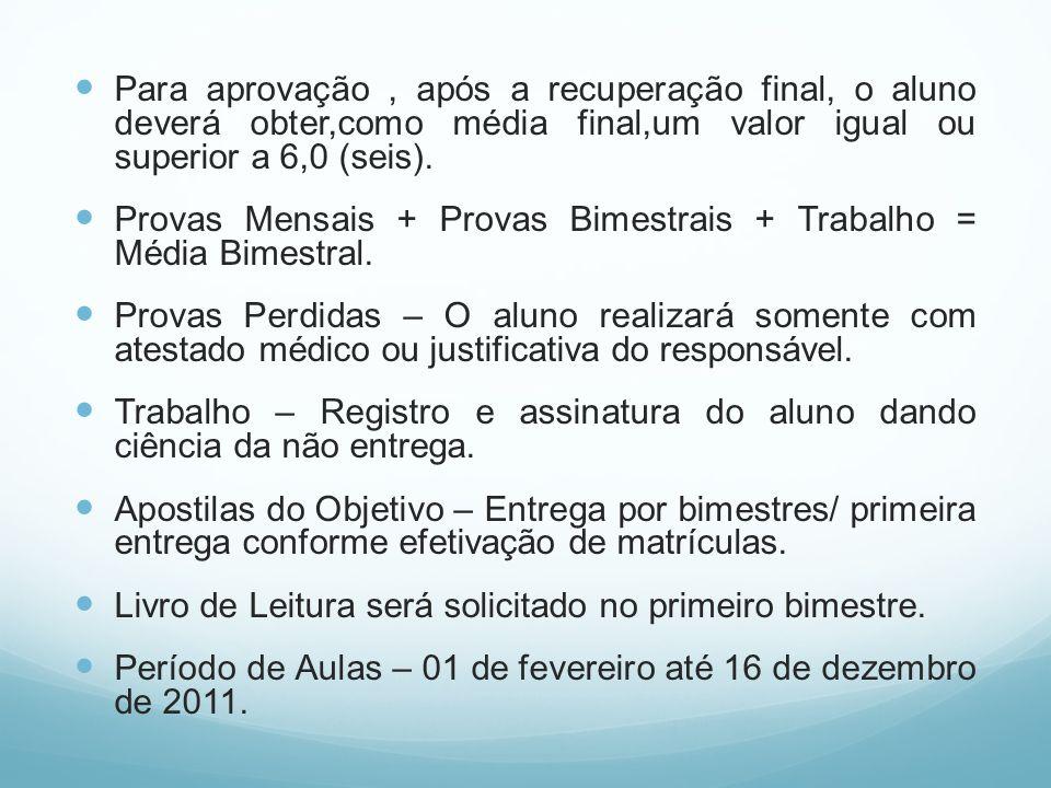 Para aprovação , após a recuperação final, o aluno deverá obter,como média final,um valor igual ou superior a 6,0 (seis).