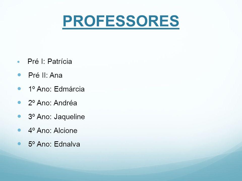 PROFESSORES Pré II: Ana 1º Ano: Edmárcia 2º Ano: Andréa