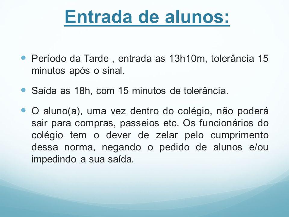 Entrada de alunos: Período da Tarde , entrada as 13h10m, tolerância 15 minutos após o sinal. Saída as 18h, com 15 minutos de tolerância.