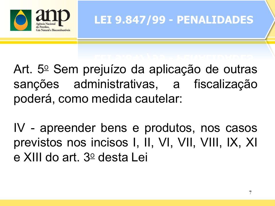 LEI 9.847/99 - PENALIDADES Art. 5o Sem prejuízo da aplicação de outras sanções administrativas, a fiscalização poderá, como medida cautelar: