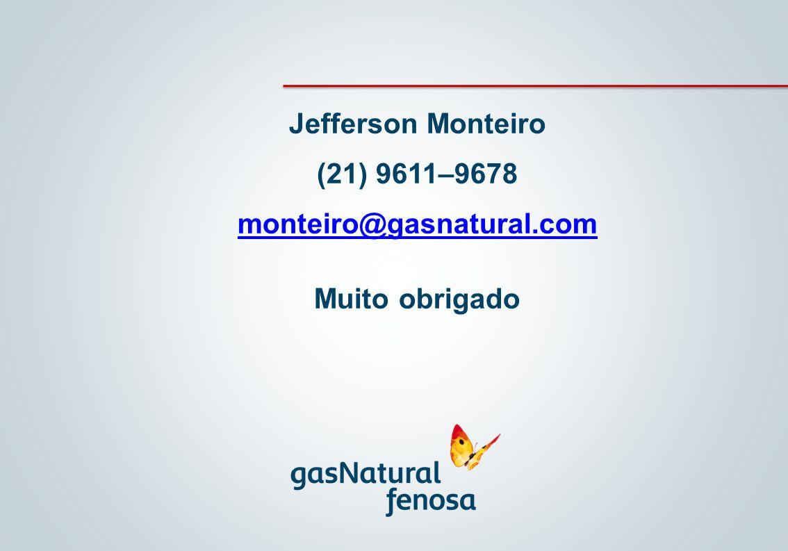 Jefferson Monteiro (21) 9611–9678 monteiro@gasnatural.com Muito obrigado