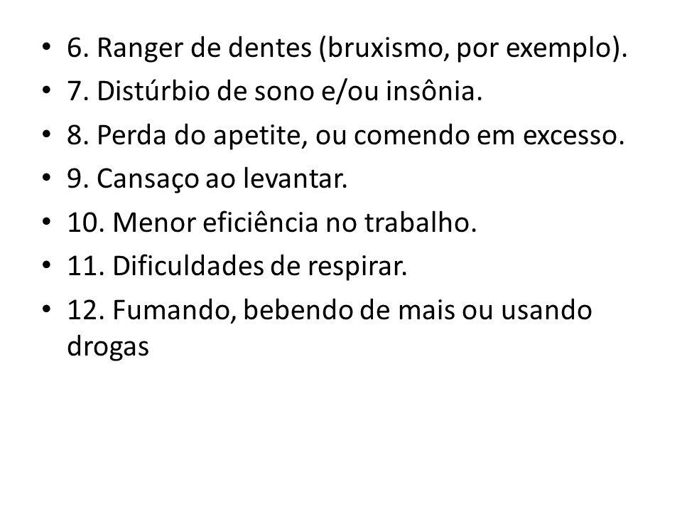 6. Ranger de dentes (bruxismo, por exemplo).