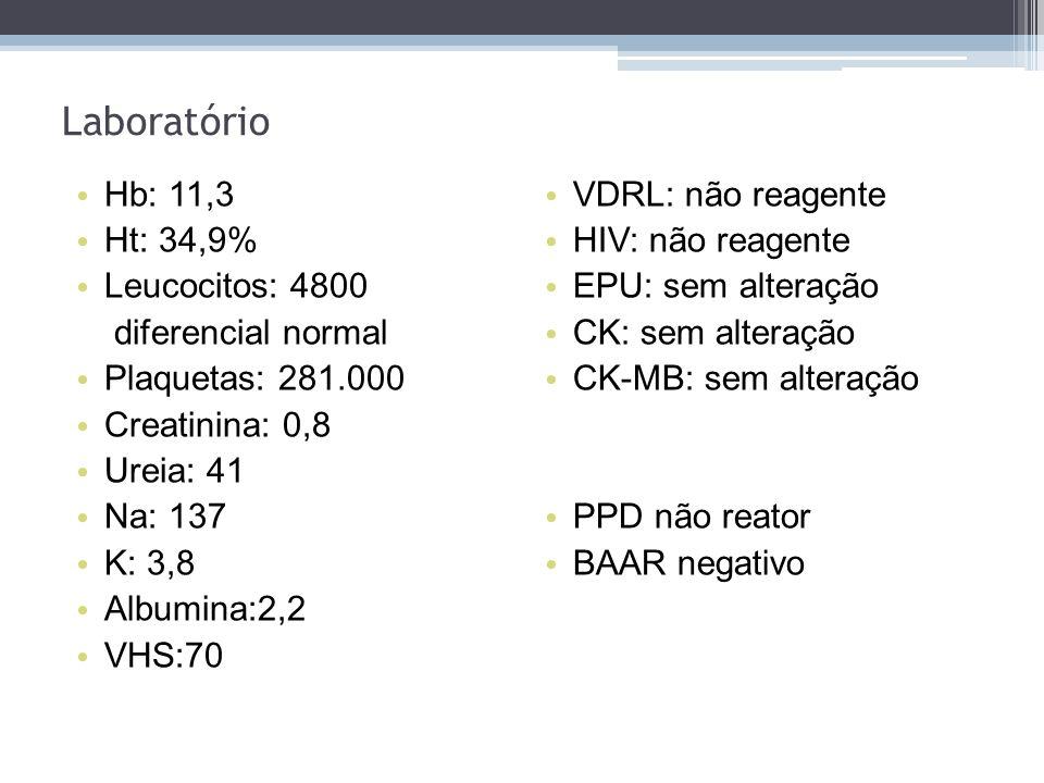 Laboratório Hb: 11,3 Ht: 34,9% Leucocitos: 4800 diferencial normal