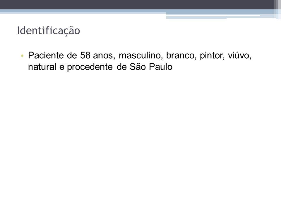 Identificação Paciente de 58 anos, masculino, branco, pintor, viúvo, natural e procedente de São Paulo.