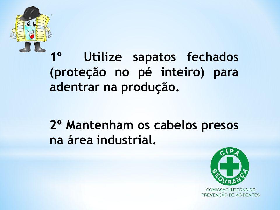 1º Utilize sapatos fechados (proteção no pé inteiro) para adentrar na produção.