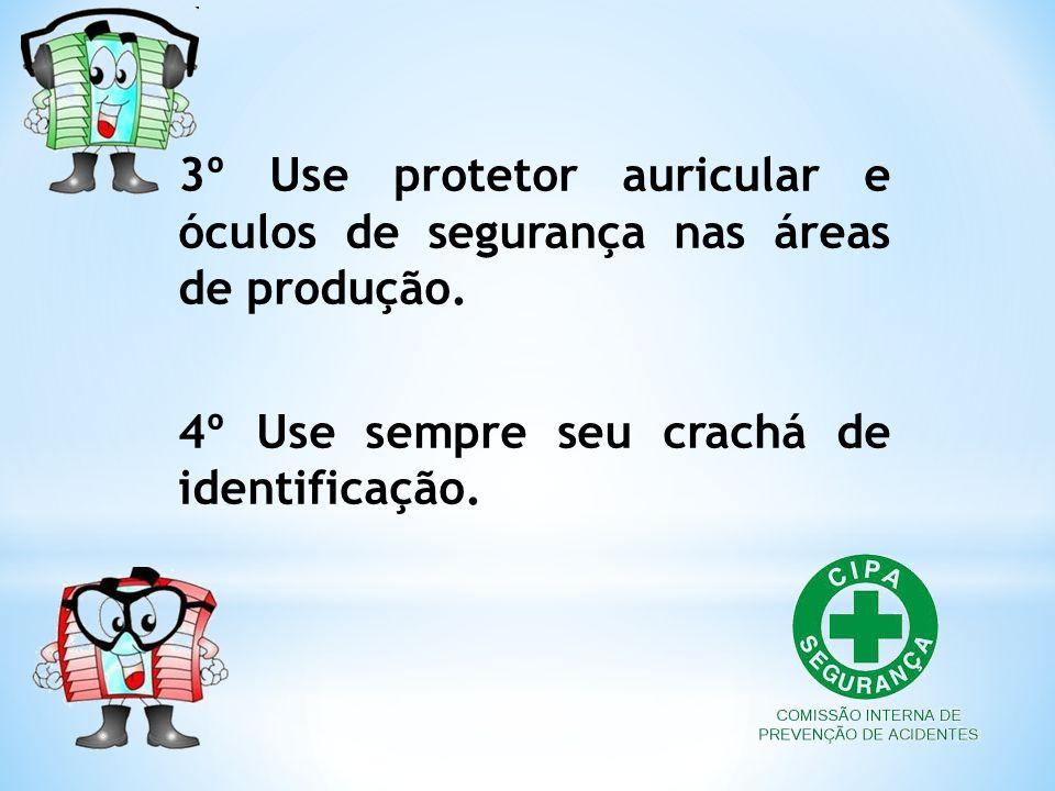 3º Use protetor auricular e óculos de segurança nas áreas de produção