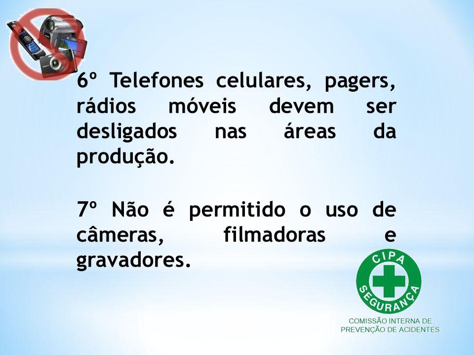 6º Telefones celulares, pagers, rádios móveis devem ser desligados nas áreas da produção.