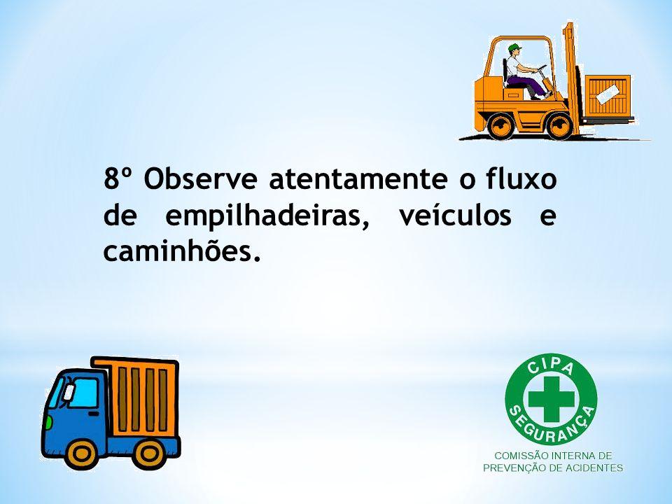 8º Observe atentamente o fluxo de empilhadeiras, veículos e caminhões.