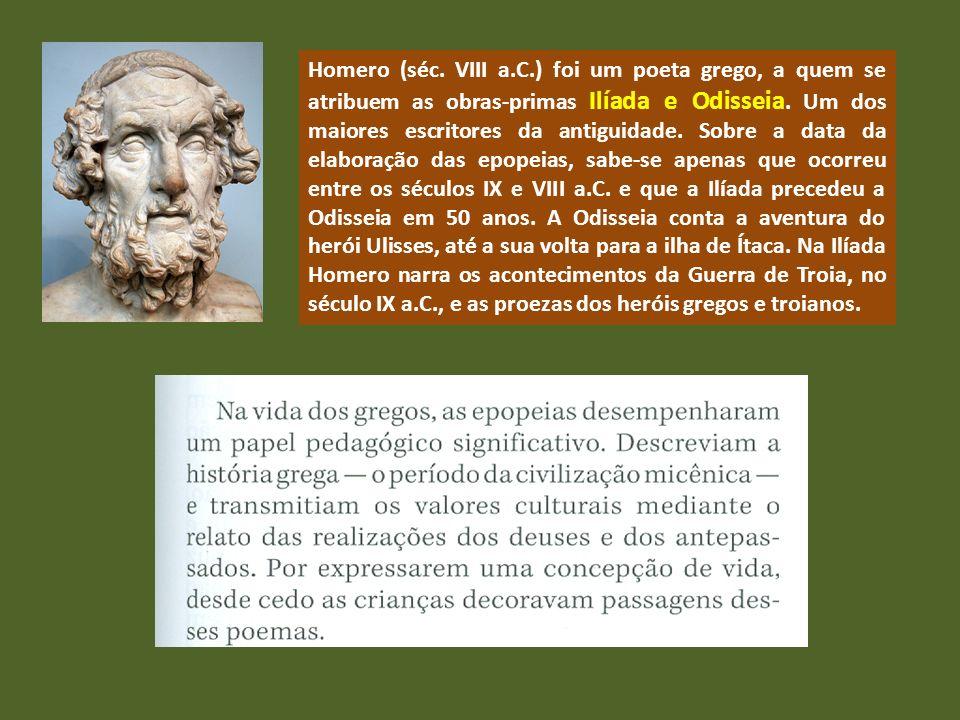 Homero (séc. VIII a.C.) foi um poeta grego, a quem se atribuem as obras-primas Ilíada e Odisseia.