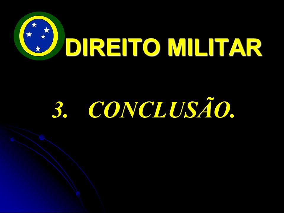 DIREITO MILITAR 3. CONCLUSÃO.