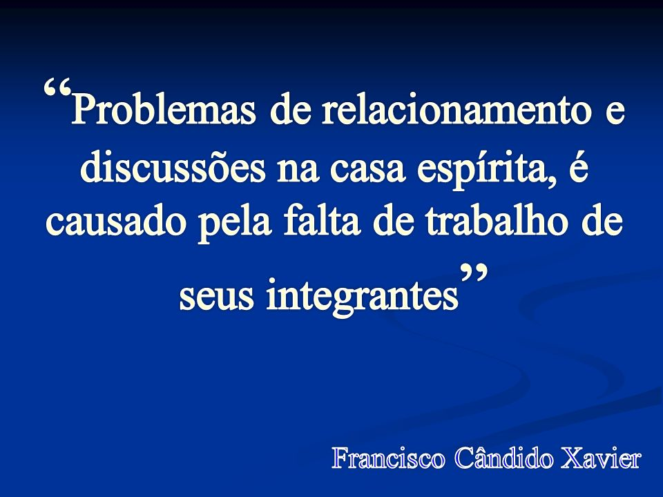 Problemas de relacionamento e discussões na casa espírita, é causado pela falta de trabalho de seus integrantes