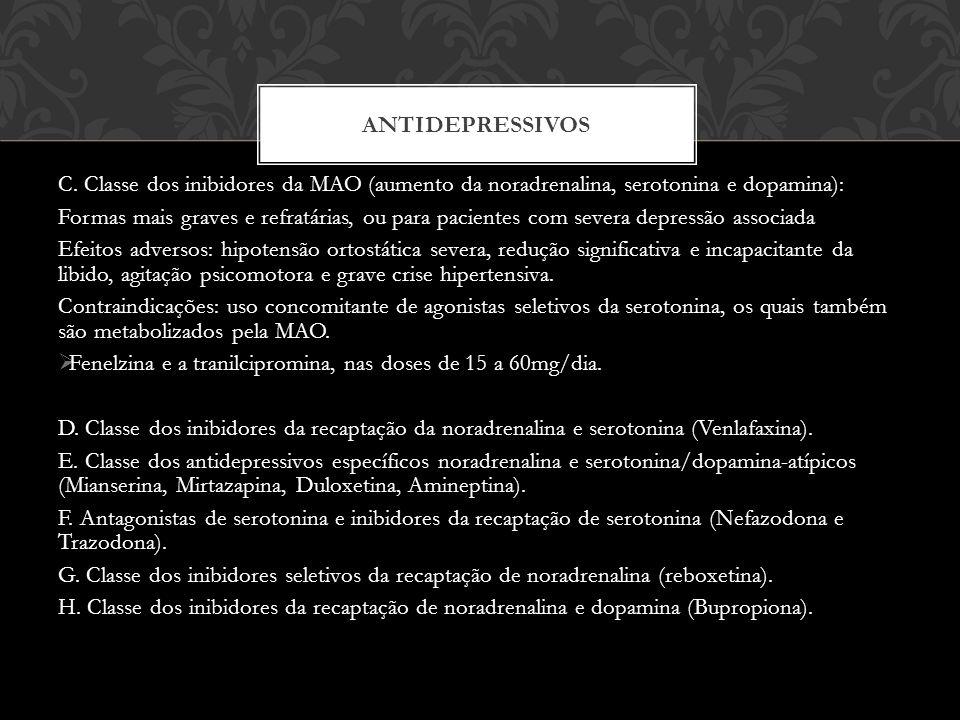 ANTIDEPRESSIVOS C. Classe dos inibidores da MAO (aumento da noradrenalina, serotonina e dopamina):