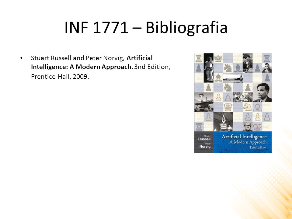 INF 1771 – Bibliografia Stuart Russell and Peter Norvig, Artificial Intelligence: A Modern Approach, 3nd Edition, Prentice-Hall, 2009.