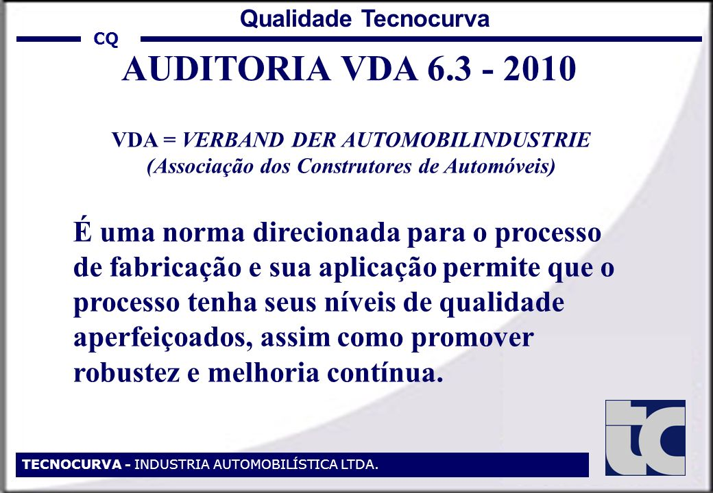 CQ TECNOCURVA - INDUSTRIA AUTOMOBILÍSTICA LTDA. Qualidade Tecnocurva. AUDITORIA VDA 6.3 - 2010.