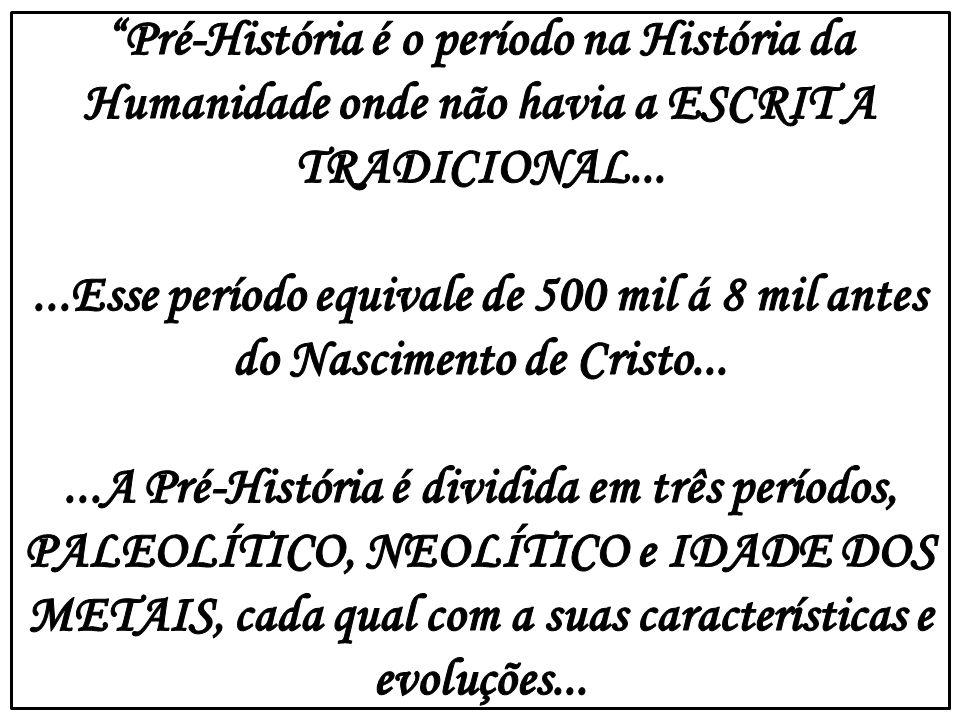 Pré-História é o período na História da Humanidade onde não havia a ESCRIT A TRADICIONAL...