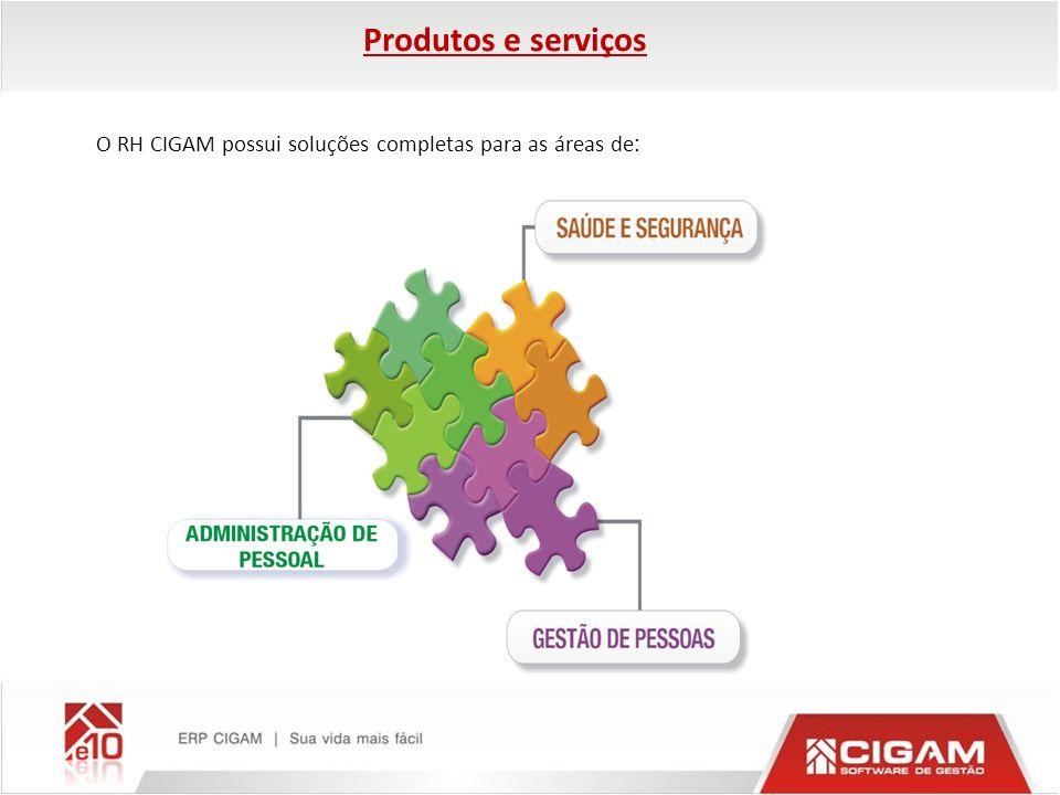 Produtos e serviços O RH CIGAM possui soluções completas para as áreas de: