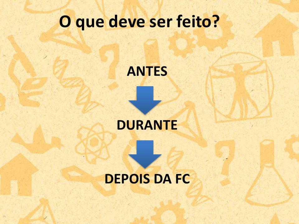 O que deve ser feito ANTES DURANTE DEPOIS DA FC