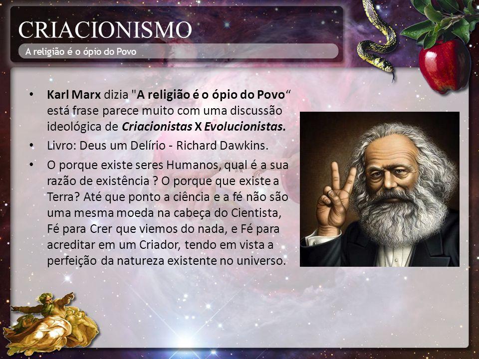 CRIACIONISMO A religião é o ópio do Povo.