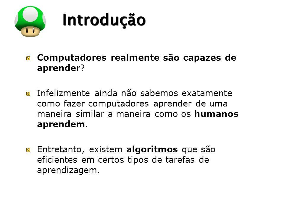 Introdução Computadores realmente são capazes de aprender
