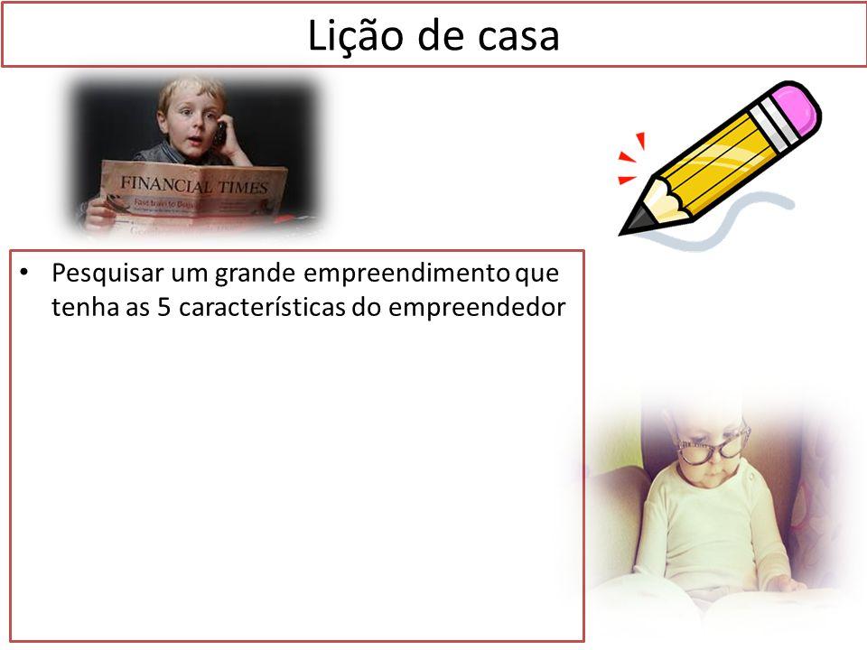 Lição de casa Pesquisar um grande empreendimento que tenha as 5 características do empreendedor
