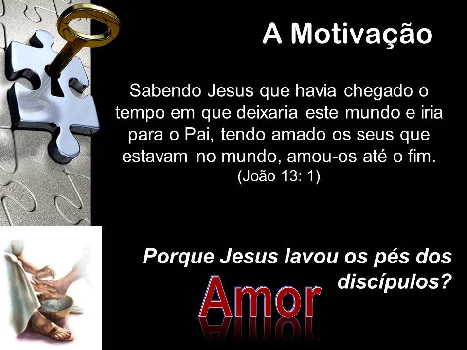 Amor A Motivação Porque Jesus lavou os pés dos discípulos
