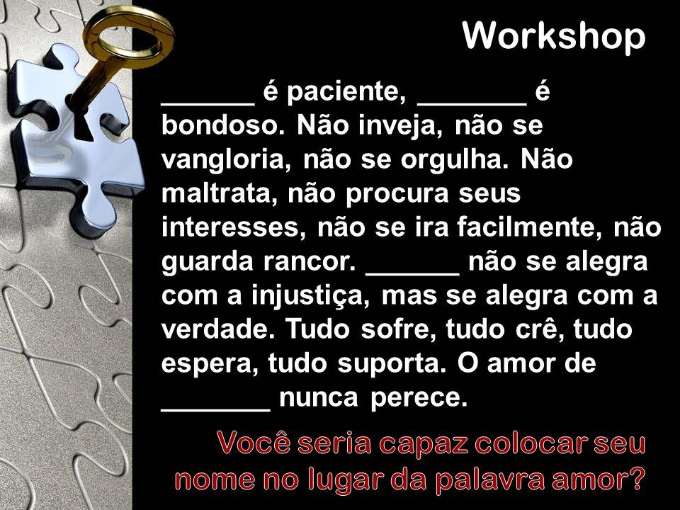 Workshop Você seria capaz colocar seu nome no lugar da palavra amor
