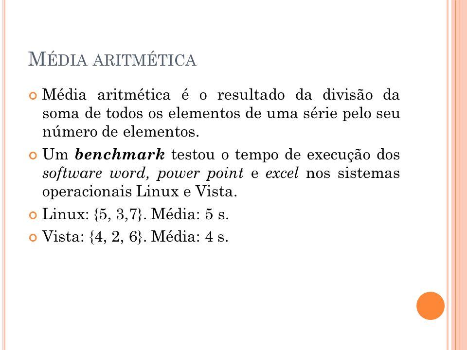 Média aritmética Média aritmética é o resultado da divisão da soma de todos os elementos de uma série pelo seu número de elementos.