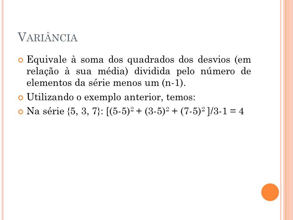 Variância Equivale à soma dos quadrados dos desvios (em relação à sua média) dividida pelo número de elementos da série menos um (n-1).