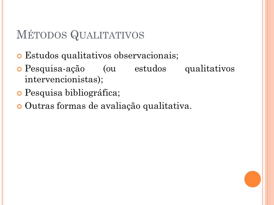 Métodos Qualitativos Estudos qualitativos observacionais;