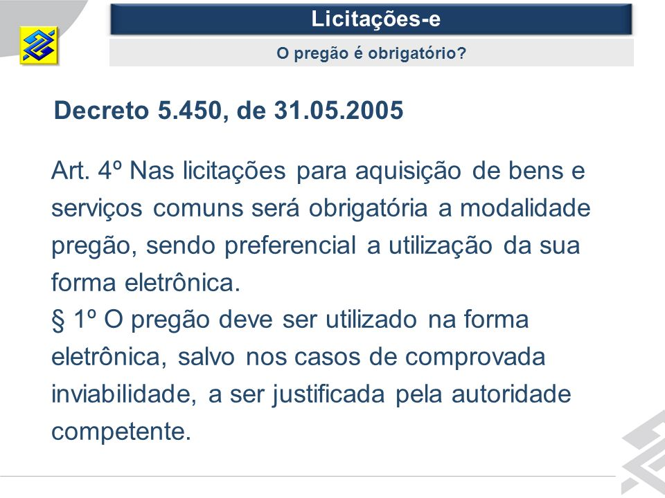 Licitações-e O pregão é obrigatório Decreto 5.450, de 31.05.2005.