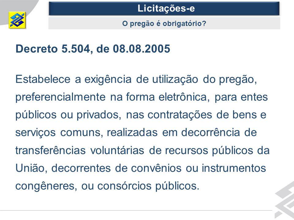 Licitações-e O pregão é obrigatório Decreto 5.504, de 08.08.2005.