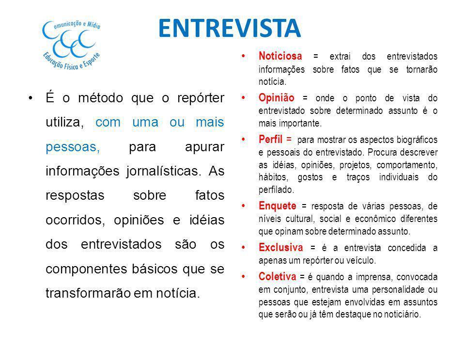 ENTREVISTA Noticiosa = extrai dos entrevistados informações sobre fatos que se tornarão notícia.