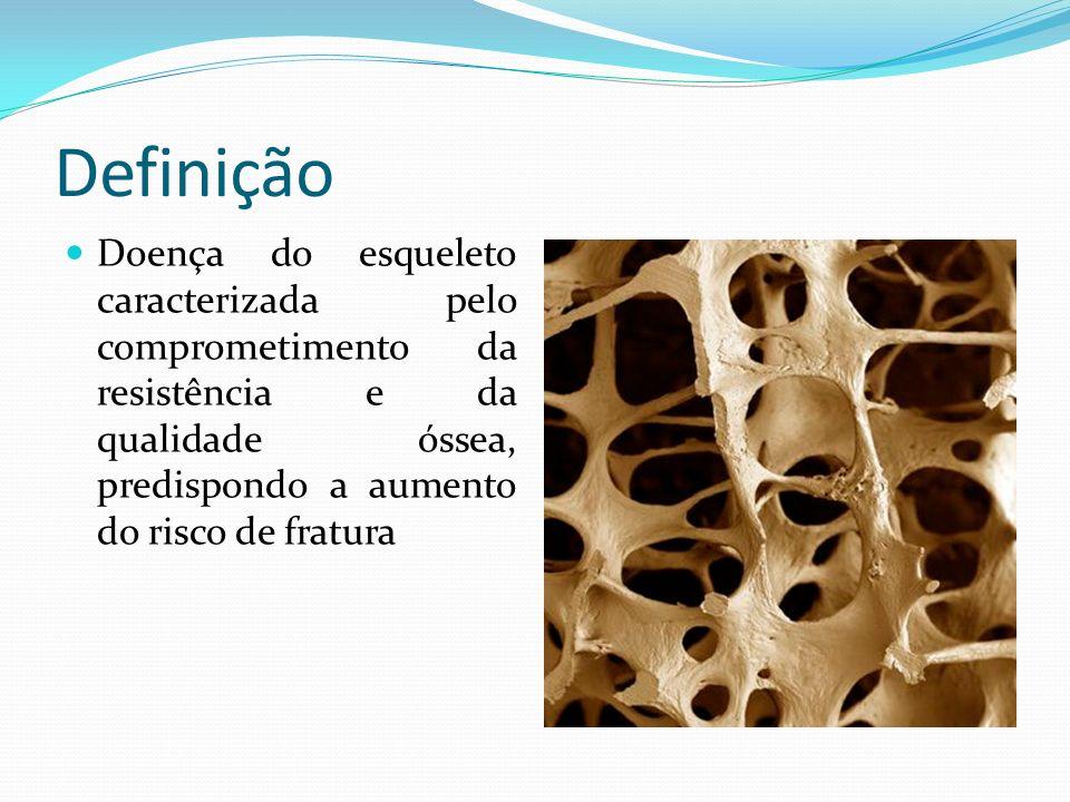 Definição Doença do esqueleto caracterizada pelo comprometimento da resistência e da qualidade óssea, predispondo a aumento do risco de fratura.