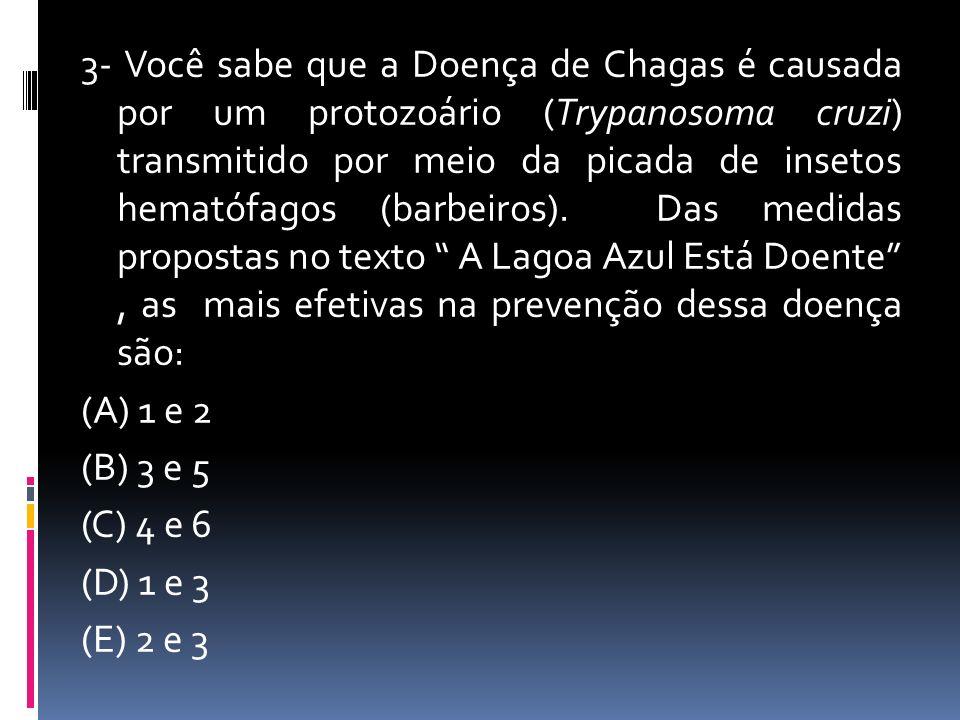 3- Você sabe que a Doença de Chagas é causada por um protozoário (Trypanosoma cruzi) transmitido por meio da picada de insetos hematófagos (barbeiros).