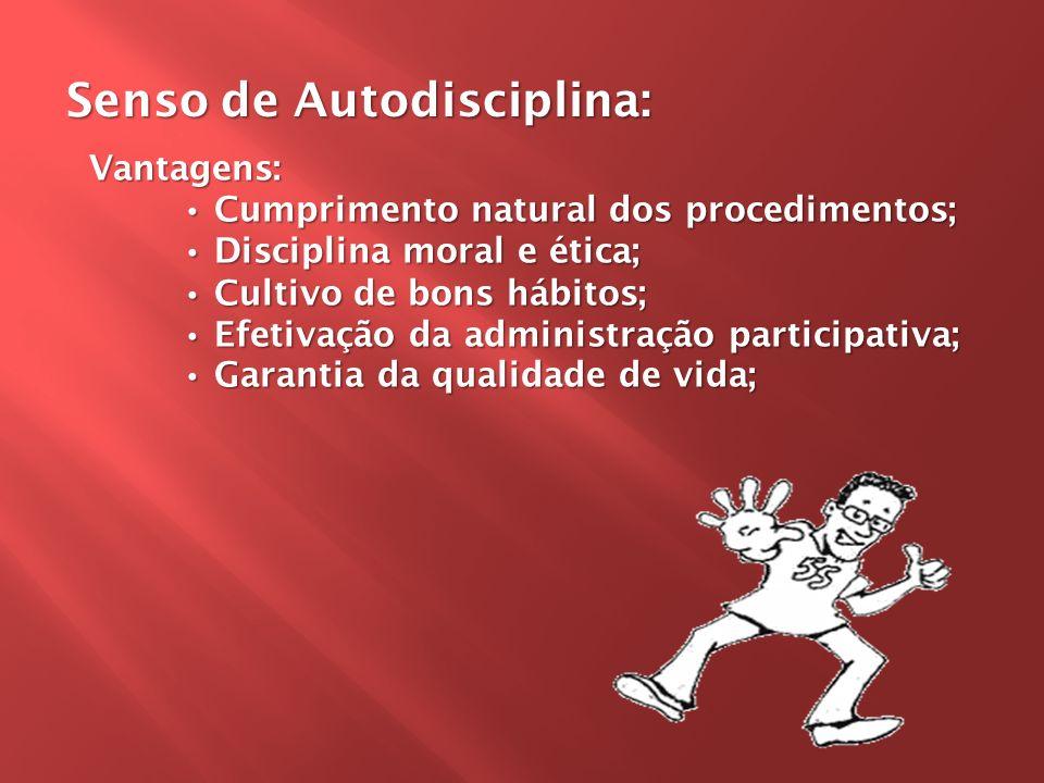 Vantagens: • Cumprimento natural dos procedimentos; • Disciplina moral e ética; • Cultivo de bons hábitos; • Efetivação da administração participativa; • Garantia da qualidade de vida;