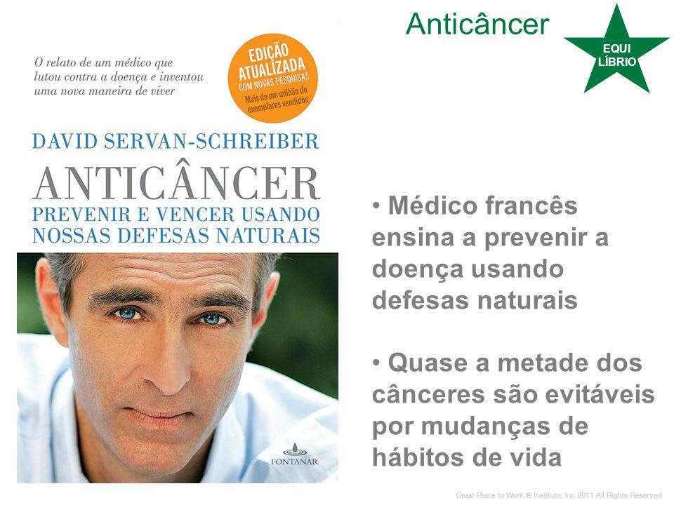 EQUI LÍBRIO. Anticâncer. Médico francês ensina a prevenir a doença usando defesas naturais.